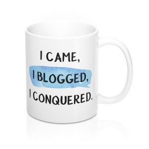 "Looking for the perfect gift idea for bloggers? Get this uplifting ""I came, I blogged, I conquered"" mug today!"