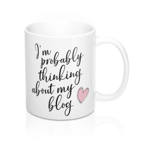 I'm Probably Thinking About My Blog mug for bloggers. Gift ideas for online entrepreneurs.