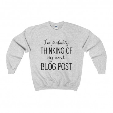 "Funny sweatshirt for bloggers. Get comfy and cozy with style! These ""I'm Probably Thinking Of My Next Blog Post - Unisex Sweatshirt For Bloggers"" sweatshirts are a must-have item for the wardrobe (or Instagram feed) of any blogger who loves the work they do online."