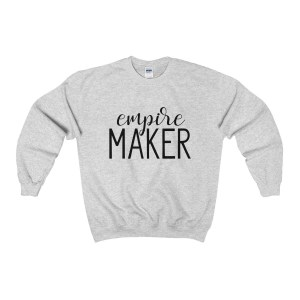 "Gift guide for online entrepreneur. Get comfy and cozy with style! These ""Empire Maker"" sweatshirts are a must-have item for the wardrobe of any motivated entrepreneur. Get yours today!"