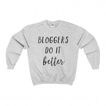 "Get comfy and cozy with style! These ""Bloggers Do It Better"" sweatshirts are a must-have item for the wardrobe (or Instagram feed) of any blogger who loves the work they do online. Get yours today!"