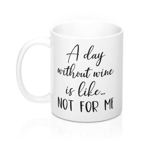 A day without wine is like not for me - funny mug gift idea. This calligraphydesign mug is the ideal gift for any true wine lover who has a sense of humor. Get it for yourself or make someone's day by adding this to cart now.
