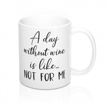 A day without wine is like not for me - funny mug gift idea. This calligraphy design mug is the ideal gift for any true wine lover who has a sense of humor. Get it for yourself or make someone's day by adding this to cart now.