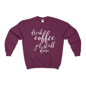 "Get comfy and cozy with style! These ""Drink Coffee Get Stuff Done"" sweatshirts are a must-have item for the wardrobe (or Instagram feed) of any entrepreneur or blogger who works from home. Not to mention they make great gift ideas for coffee lovers! Coffee sweatshirts, funny shirts, gift ideas for coffee lovers, gift ideas for moms, mother's day gift guide, funny coffee quote."