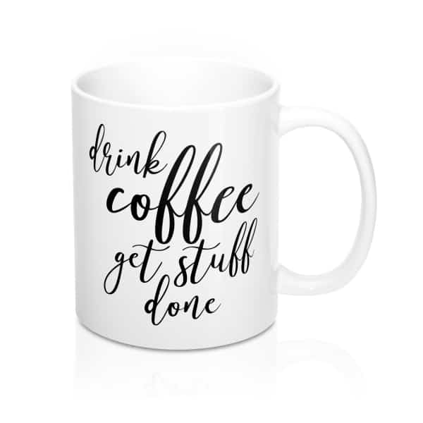 "Can't start your day without a cup of coffee? Get this beautiful ""Drink Coffee Get Stuff Done"" coffee mug today! Perfect gift idea for coffee lovers and entrepreneurs. Gift idea for coffee lovers, gift idea for bloggers, office gift for small business owners. #giftideaforher #coffeehumour"