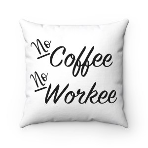 "Looking for a simple square pillow to decorate your home office? Grab this ""No Coffee No Workee"" pillow or buy it for as a gift for the coffee lover in your life! Office gift idea, home office decor, funny throw pillow, gift idea coffee lovers, coffee humour quote, gift guide for online entrepreneurs, gift idea for moms. #giftideaformoms"
