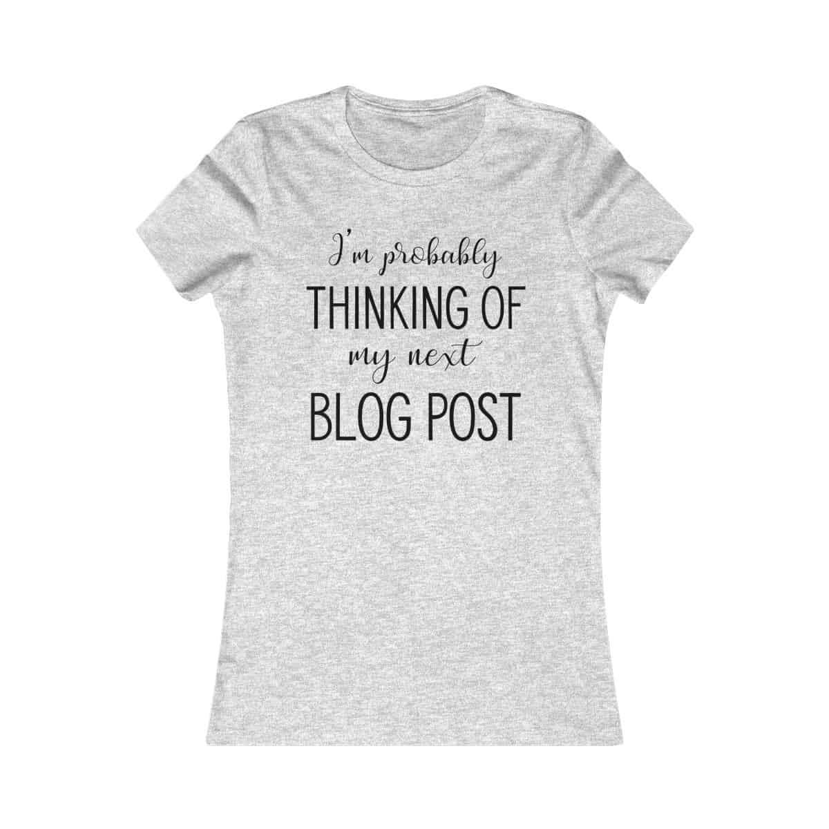 089a9d95 I'm Probably Thinking Of My Next Blog Post Tee – Funny Themed ...